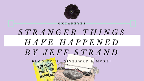 FEATURED IMAGE | Stranger Things Have Happened by Jeff Strand: Blog Tour, Giveaway and More!